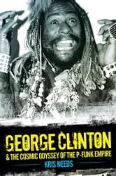 George Clinton & The Cosmic Odyssey of the P-Funk Empire ebook by Kris Needs