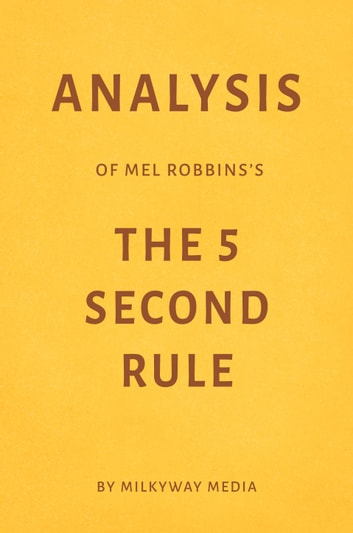 Analysis of Mel Robbins's The 5 Second Rule by Milkyway Media ebook by Milkyway Media