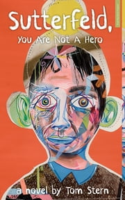 Sutterfeld, You Are Not a Hero - A Novel ebook by Tom Stern