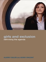 Girls and Exclusion - Rethinking the Agenda ebook by Audrey Osler,Kerry Vincent