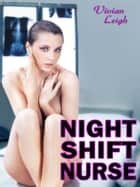Night Shift Nurse ebook by Vivian Leigh