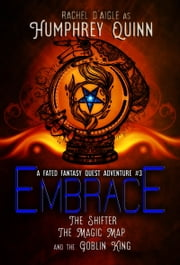 Embrace (The Shifter, The Magic Map, and The Goblin King) ebook by Humphrey Quinn,Rachel D'aigle