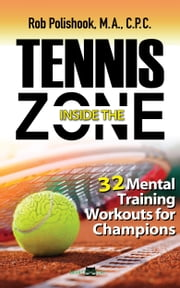 Tennis Inside the Zone - 32 Mental Training Workouts for Champions ebook by Rob Polishook