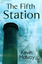 The Fifth Station ebook by Kevin McIlvoy