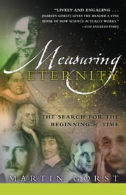 Measuring Eternity - The Search for the Beginning of Time ebook by Martin Gorst