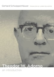 Theodor W. Adorno - An Introduction ebook by Gerhard Schweppenhäuser,James Rolleston,Stanley Fish,Fredric Jameson