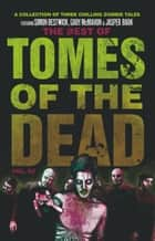 The Best of Tomes of the Dead, Volume 2 ebook by Simon Bestwick, Gary McMahon, Jasper Bark