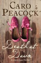 Death at Dawn: A Liberty Lane Thriller ebook by Caro Peacock
