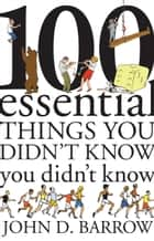 100 Essential Things You Didn't Know You Didn't Know ebook by John D. Barrow