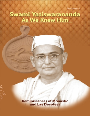 Swami Yatiswarananda As We Knew Him - Reminiscences of Monastic and Lay Devotees Volume One ebook by Swami Atmashraddhananda