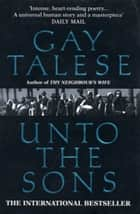 Unto The Sons ebook by Gay Talese