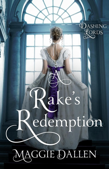 A Rake's Redemption - Dashing Lords, #1 ebook by Maggie Dallen