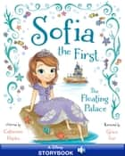 Sofia the First: The Floating Palace - A Disney Read-Along ebook by Cathy Hapka