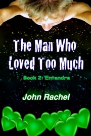 The Man Who Loved Too Much: Book 2: Entendre ebook by John Rachel
