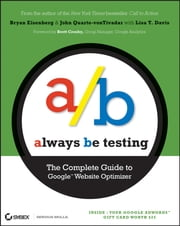Always Be Testing - The Complete Guide to Google Website Optimizer ebook by Bryan Eisenberg,John Quarto-vonTivadar,Lisa T. Davis,Brett Crosby