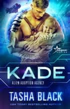Kade - Alien Adoption Agency #2 ebook by Tasha Black