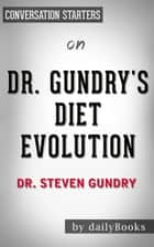 Dr. Gundry's Diet Evolution by Dr. Steven Gundry | Conversation Starters ebook by Daily Books