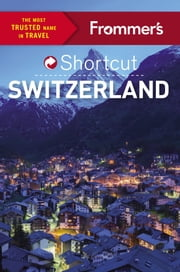 Frommer's Shortcut Switzerland ebook by Teresa Fisher,Arthur Frommer,Donald Strachan