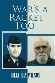 War's a Racket Too ebook by Billy Ray Wilson