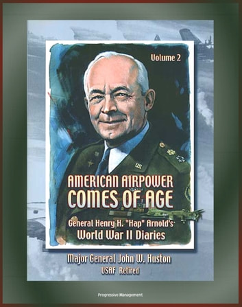 "American Airpower Comes of Age: General Henry H. ""Hap"" Arnold's World War II Diaries - Volume 2 - England, Normandy, Italy, Iwo Jima, Paris and Germany ekitaplar by Progressive Management"
