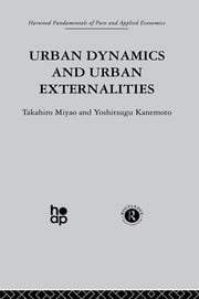 Urban Dynamics and Urban Externalities ebook by Y. Kanemoto,T. Miyao