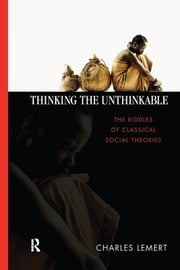 Thinking the Unthinkable - The Riddles of Classical Social Theories ebook by Charles C. Lemert