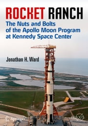 Rocket Ranch - The Nuts and Bolts of the Apollo Moon Program at Kennedy Space Center ebook by Jonathan H. Ward
