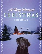 A Dog Named Christmas ebook by Greg Kincaid