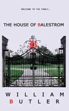 The House of Balestrom ebook by William Butler