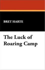 The Luck of Roaring Camp ebook by Bret Harte