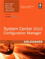 System Center 2012 Configuration Manager (SCCM) Unleashed ebook by Kerrie Meyler,Byron Holt,Marcus Oh,Jason Sandys,Greg Ramsey
