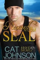 Rescued by a Hot SEAL - Hot SEALs ebook by Cat Johnson