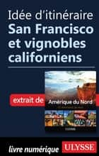 Idée d'itinéraire - San Francisco et vignobles californiens eBook by Collectif