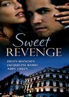 Sweet Revenge: The Martinez Marriage Revenge / The Italian Billionaire's Ruthless Revenge / The Kouros Marriage Revenge (Mills & Boon M&B) eBook by Helen Bianchin, Jacqueline Baird, Abby Green