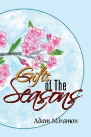 Gifts of The Seasons ebook by Adam Miramon
