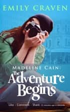 Madeline Cain: The Adventure Begins Ebook di Emily Craven