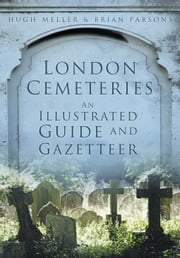 London Cemeteries - An Illustrated Guide and Gazetteer ebook by Hugh Meller,Brian Parsons