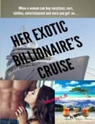 Her Exotic Billionaire's Cruise: Miami Romps 2 B9 ebook by Cupideros