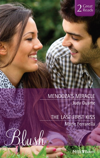 Mendoza's Miracle/The Last First Kiss 電子書 by Judy Duarte,Marie Ferrarella