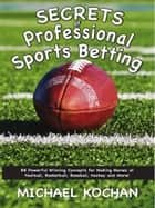 Secrets of Professional Sports Betting ebook by Michael kochan