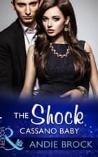 The Shock Cassano Baby (Mills & Boon Modern) (One Night With Consequences, Book 19) ebook by Andie Brock