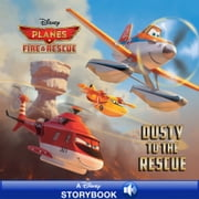 Planes: Fire & Rescue: Dusty to the Rescue - A Disney Read-Along ebook by Disney Book Group