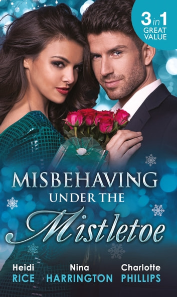 Misbehaving Under the Mistletoe: On the First Night of Christmas... / Secrets of the Rich & Famous / Truth-Or-Date.com (Mills & Boon M&B) 電子書 by Heidi Rice,Charlotte Phillips,Nina Harrington