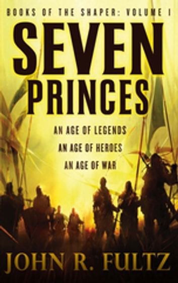 Seven Princes - Books of the Shaper: Volume 1 ebook by John R. Fultz