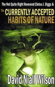 The Not Quite Right Reverend Cletus J. Diggs & The Currently Accepted Habits of Nature ebook by David Niall Wilson