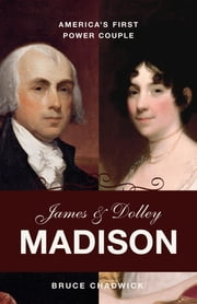 James and Dolley Madison - America's First Power Couple ebook by Bruce Chadwick