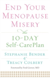 End Your Menopause Misery - The 10-Day Self-Care Plan ebook by Stephanie Bender,Treacy Colbert