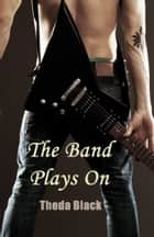 The Band Plays On ebook by Theda Black