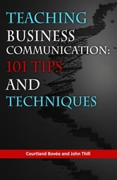 Teaching Business Communication: 101 Tips and Techniques ebook by Bovee and Thill