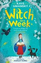 Witch for a Week ebook by Kaye Umansky, Ashley King